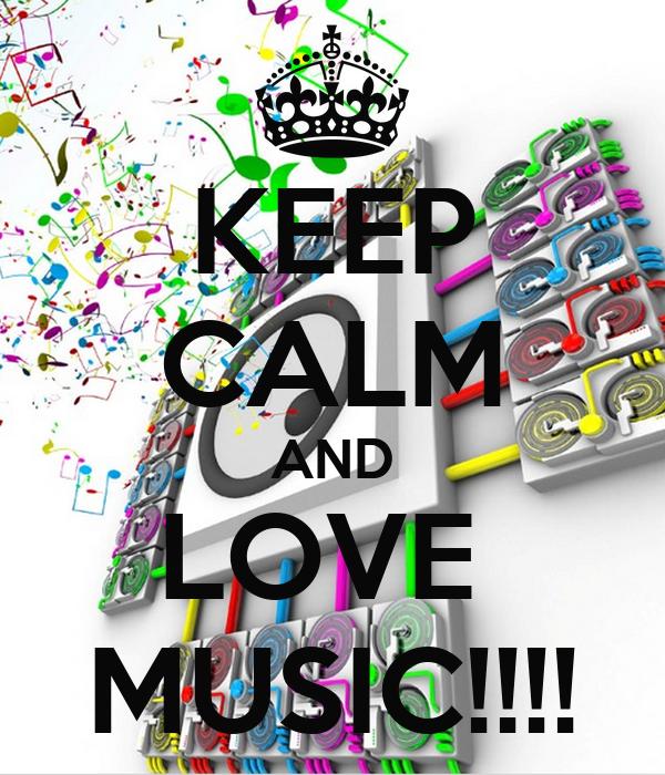 KEEP CALM AND LOVE  MUSIC!!!!