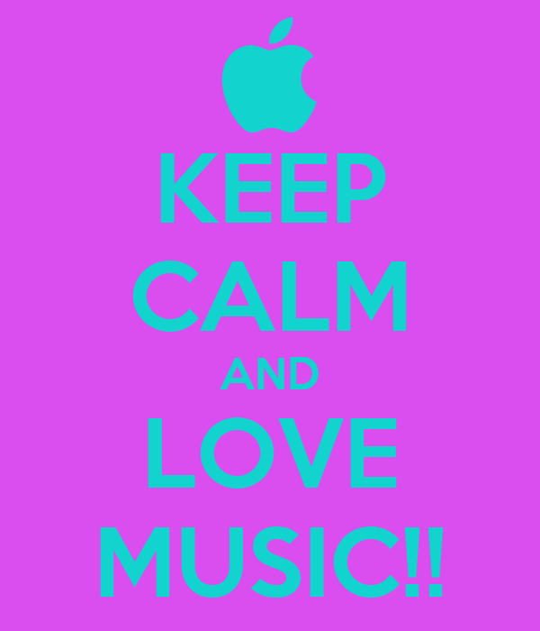 KEEP CALM AND LOVE MUSIC!!