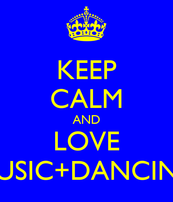 KEEP CALM AND LOVE MUSIC+DANCING