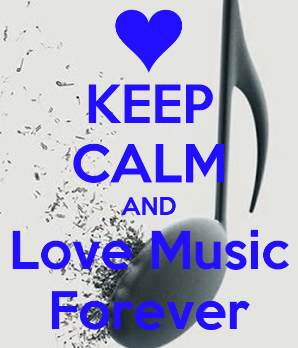 KEEP CALM AND Love Music Forever
