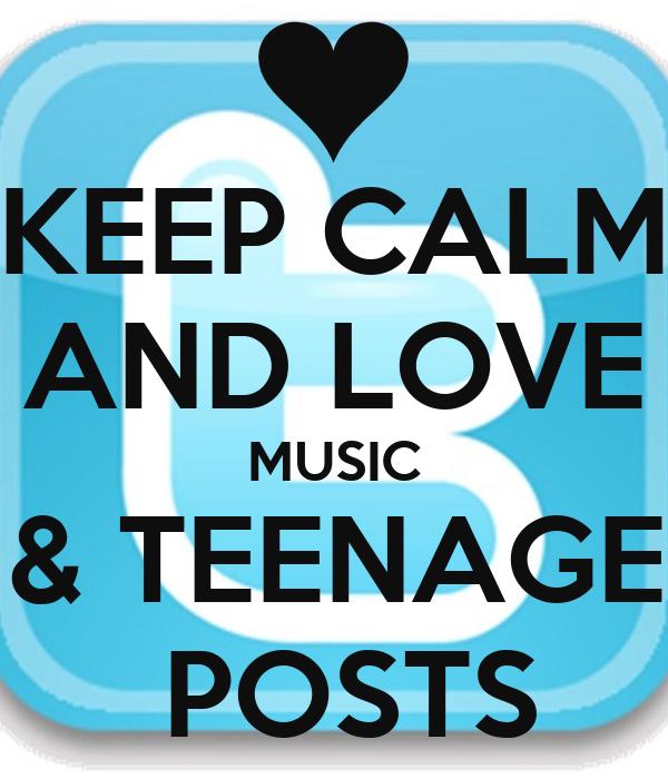 KEEP CALM AND LOVE MUSIC & TEENAGE  POSTS