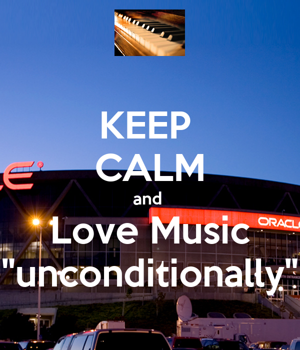 """KEEP  CALM and  Love Music """"unconditionally"""""""