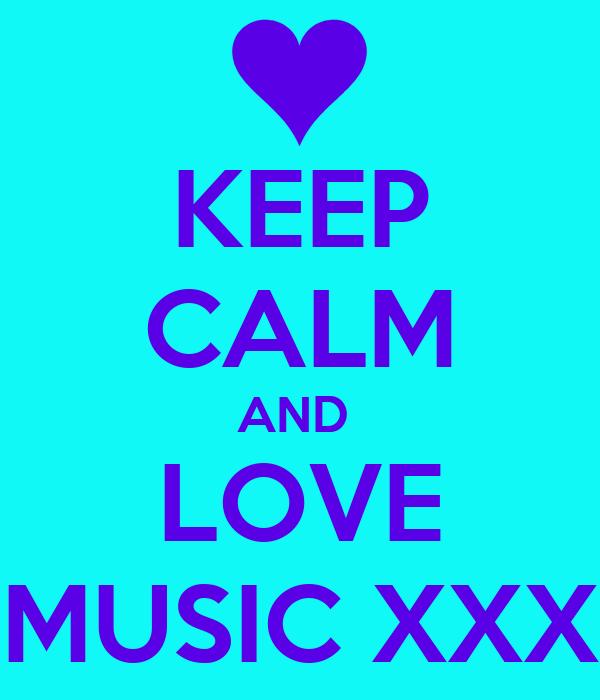 KEEP CALM AND  LOVE MUSIC XXX