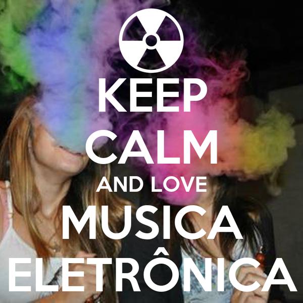 KEEP CALM AND LOVE MUSICA ELETRÔNICA