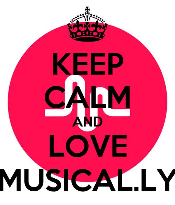 KEEP CALM AND LOVE MUSICAL.LY Poster   jprior2   Keep Calm ...