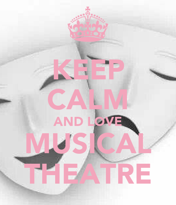 KEEP CALM AND LOVE MUSICAL THEATRE