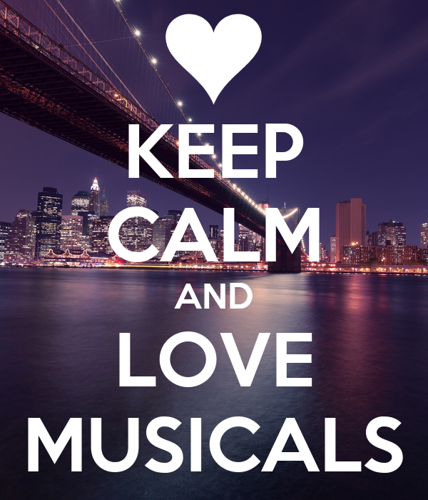 KEEP CALM AND LOVE MUSICALS