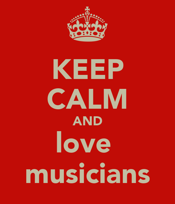 KEEP CALM AND love  musicians