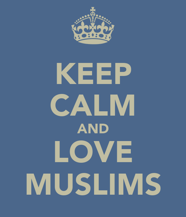 KEEP CALM AND LOVE MUSLIMS
