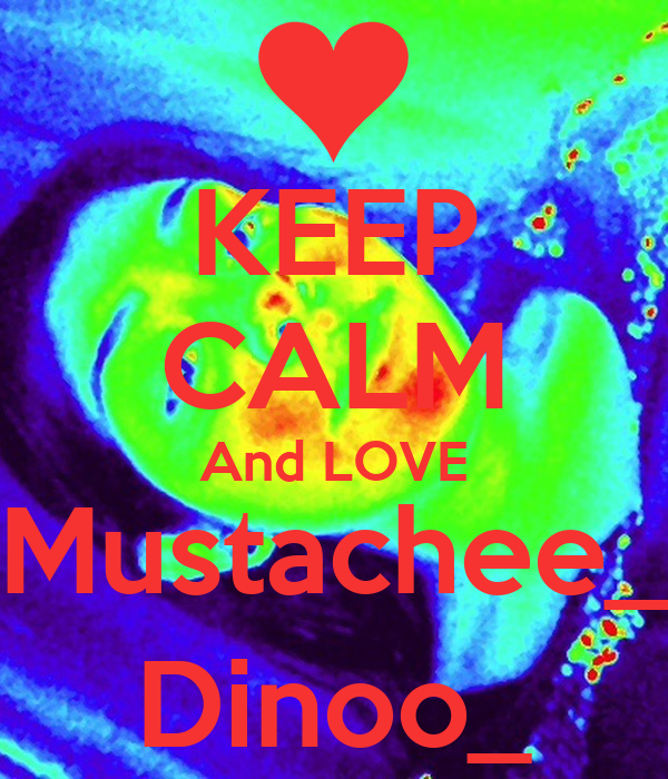 KEEP CALM And LOVE Mustachee_ Dinoo_