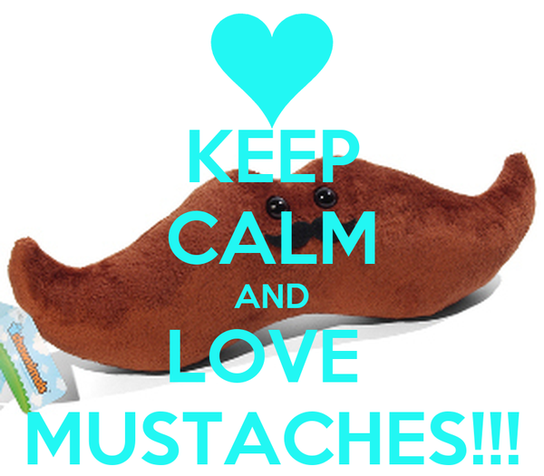 KEEP CALM AND LOVE  MUSTACHES!!!