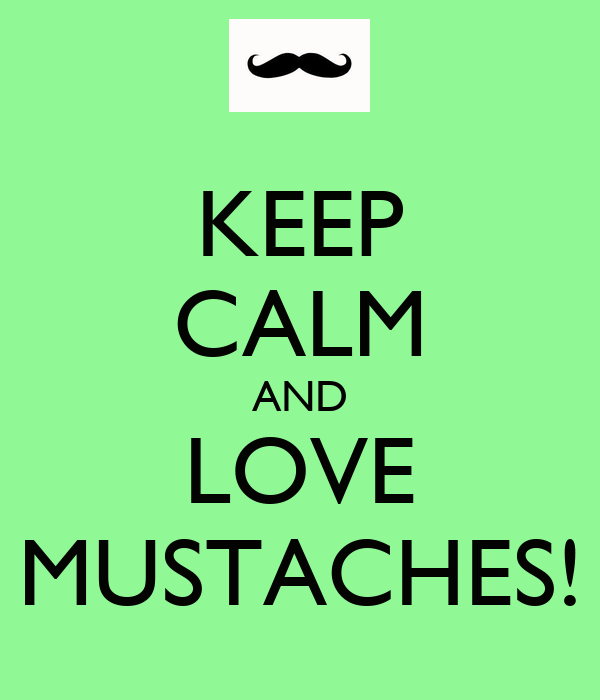 KEEP CALM AND LOVE MUSTACHES!