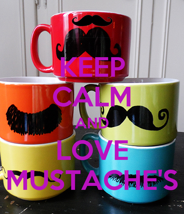 KEEP CALM AND LOVE MUSTACHE'S