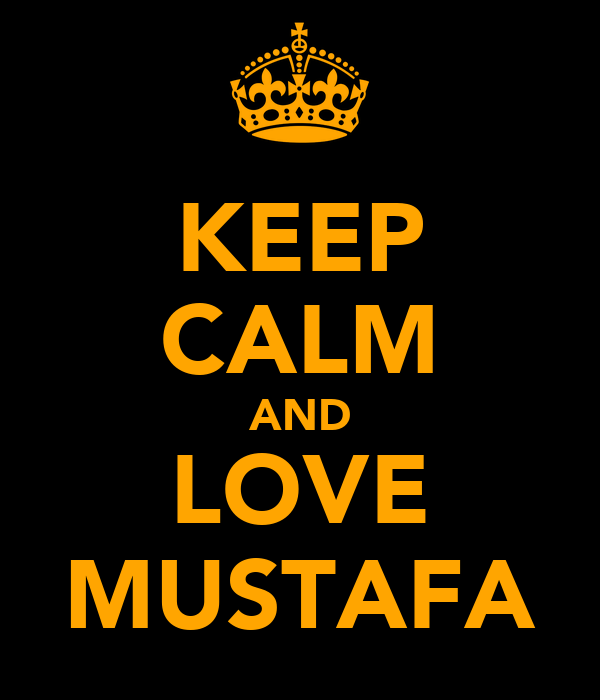 KEEP CALM AND LOVE MUSTAFA