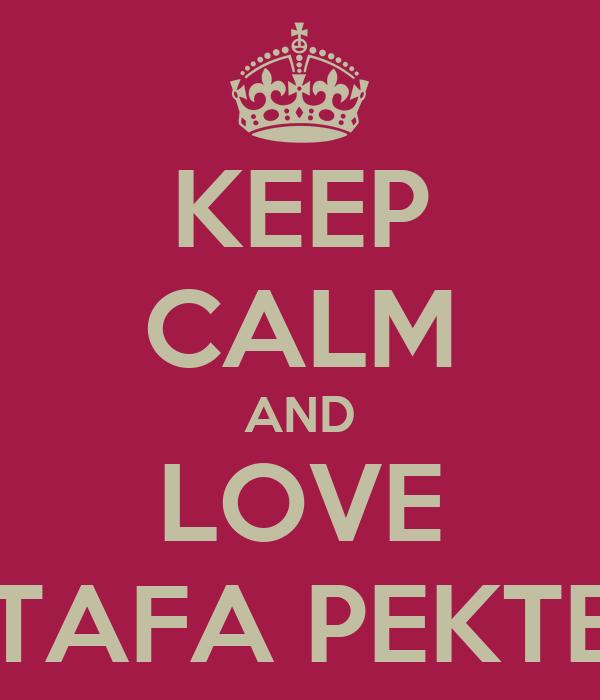 KEEP CALM AND LOVE MUSTAFA PEKTEMEK