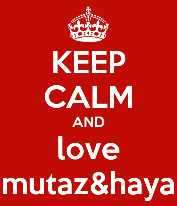 KEEP CALM AND love mutaz&haya