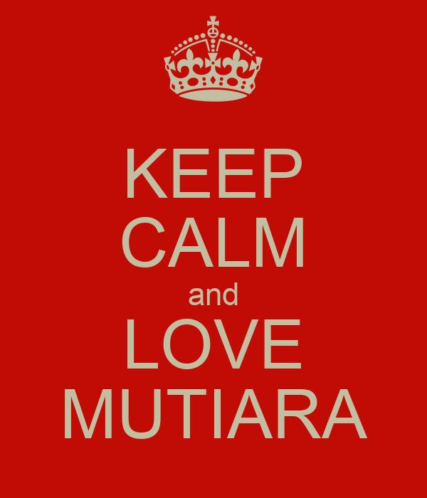 KEEP CALM and LOVE MUTIARA