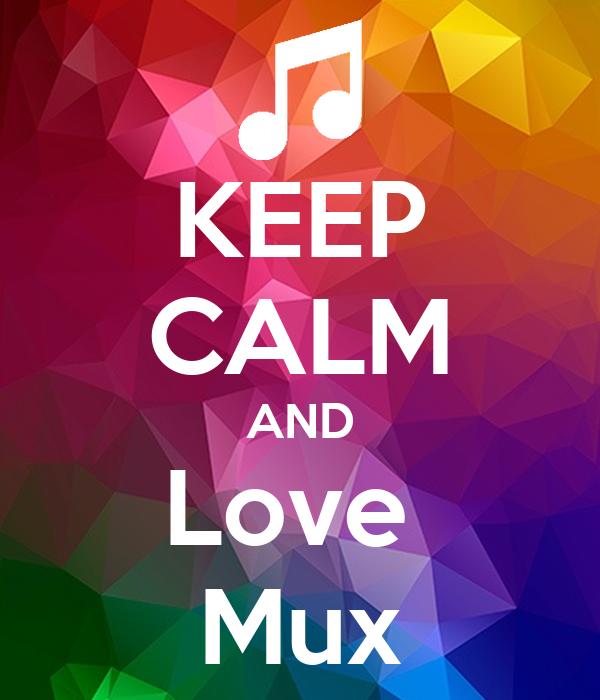 KEEP CALM AND Love  Mux