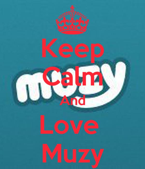 Keep Calm And Love  Muzy