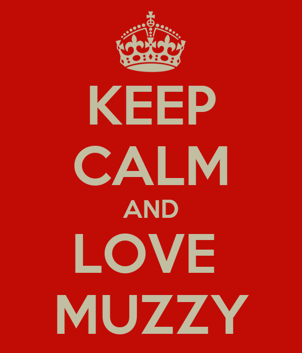 KEEP CALM AND LOVE  MUZZY