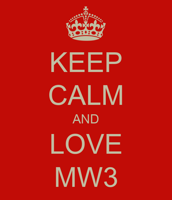 KEEP CALM AND LOVE MW3