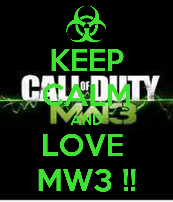 KEEP CALM AND LOVE  MW3 !!