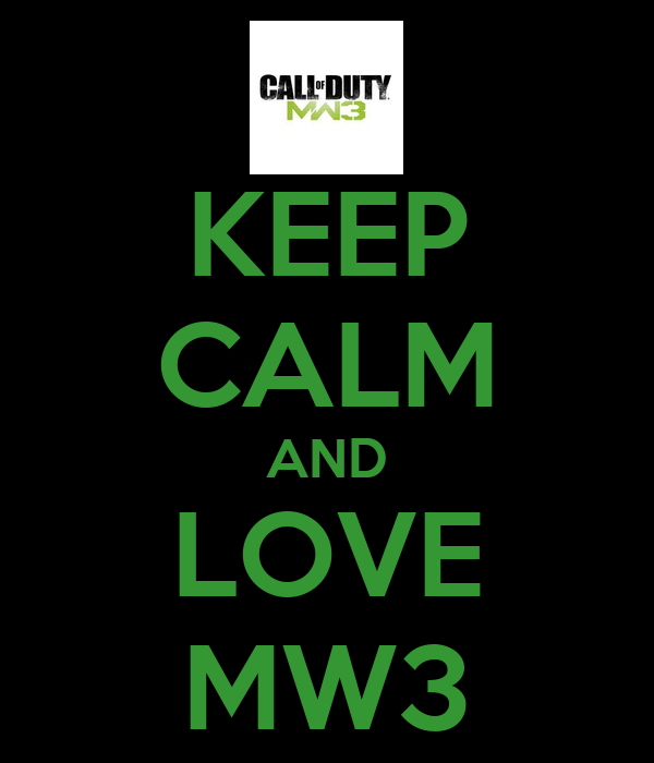 KEEP CALM AND LOVE MW3