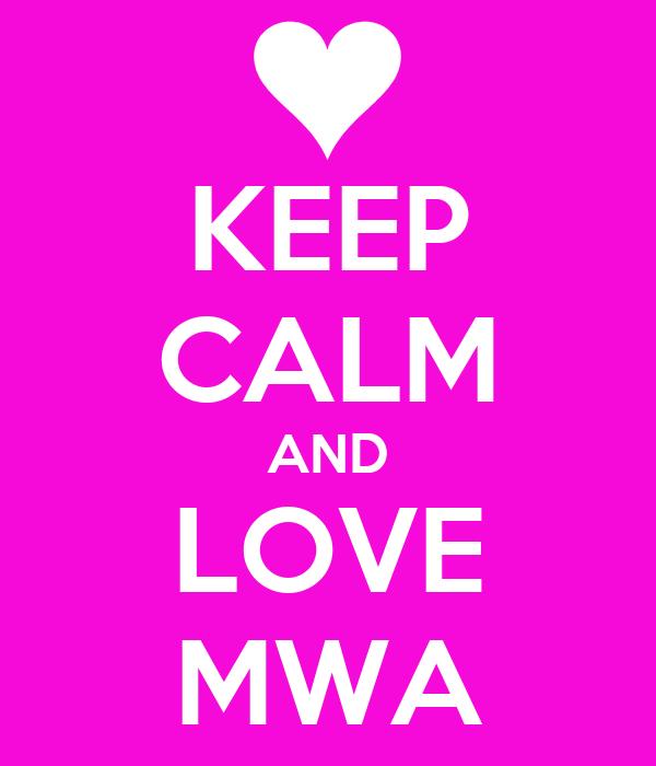 KEEP CALM AND LOVE MWA