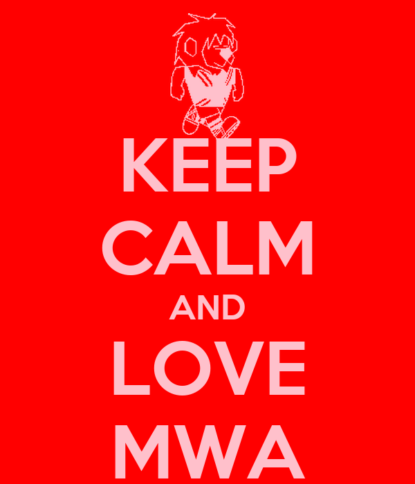 KEEP CALM AND LOVE MWA