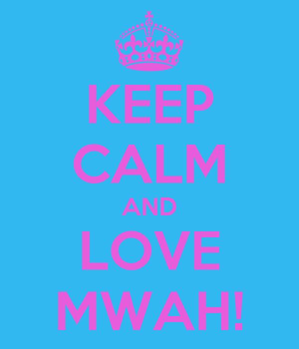 KEEP CALM AND LOVE MWAH!