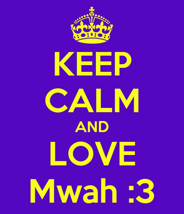 KEEP CALM AND LOVE Mwah :3