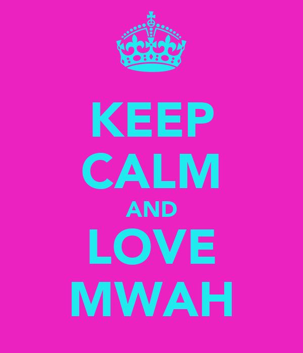 KEEP CALM AND LOVE MWAH