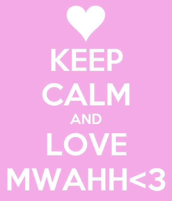 KEEP CALM AND LOVE MWAHH<3