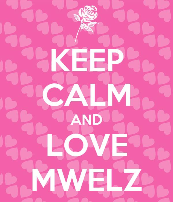 KEEP CALM AND LOVE MWELZ