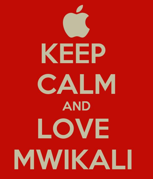KEEP  CALM AND LOVE  MWIKALI