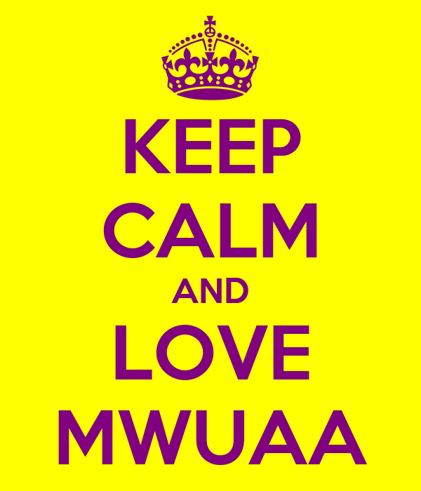 KEEP CALM AND LOVE MWUAA