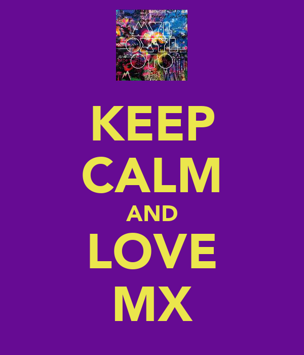 KEEP CALM AND LOVE MX