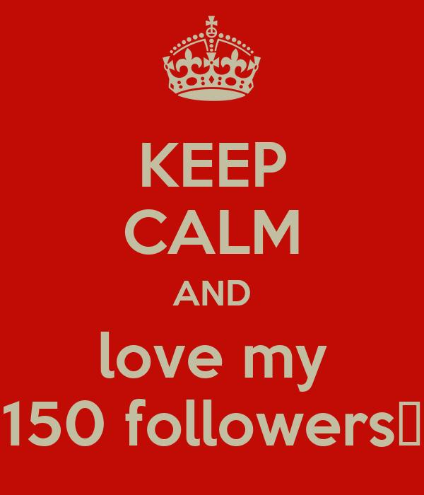 KEEP CALM AND love my 150 followers♡