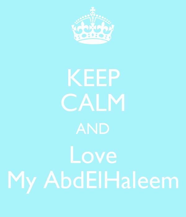 KEEP CALM AND Love My AbdElHaleem