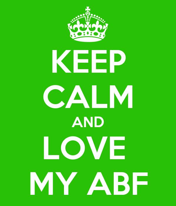 KEEP CALM AND LOVE  MY ABF