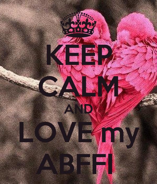 KEEP CALM AND LOVE my ABFFI