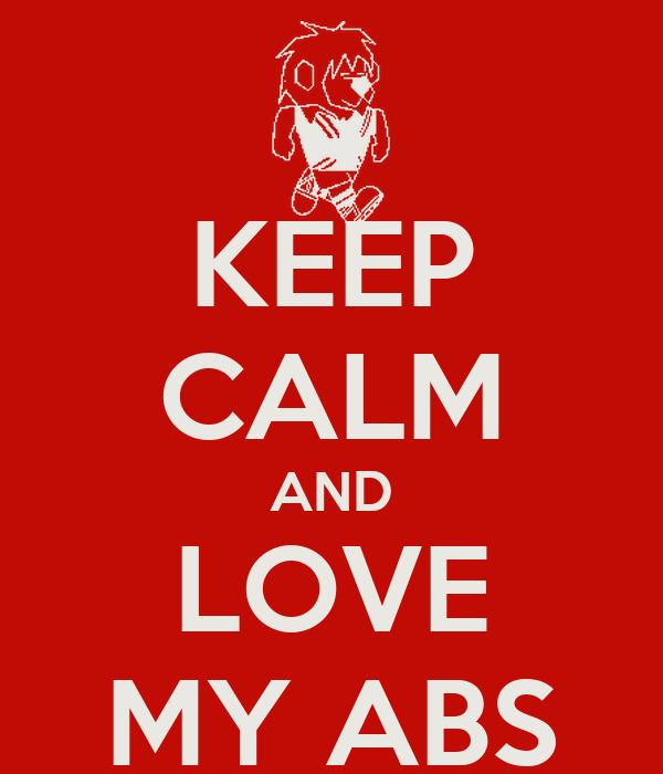 KEEP CALM AND LOVE MY ABS