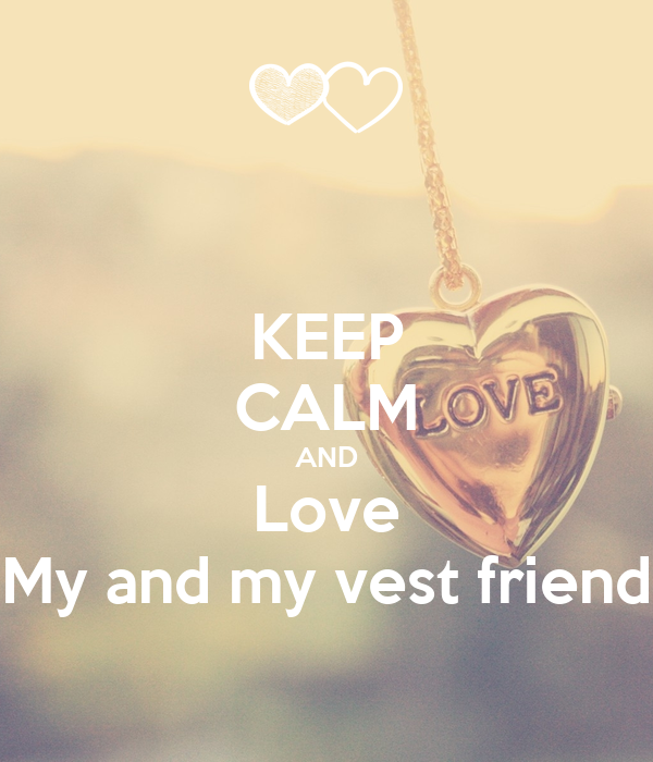 KEEP CALM AND Love My and my vest friend