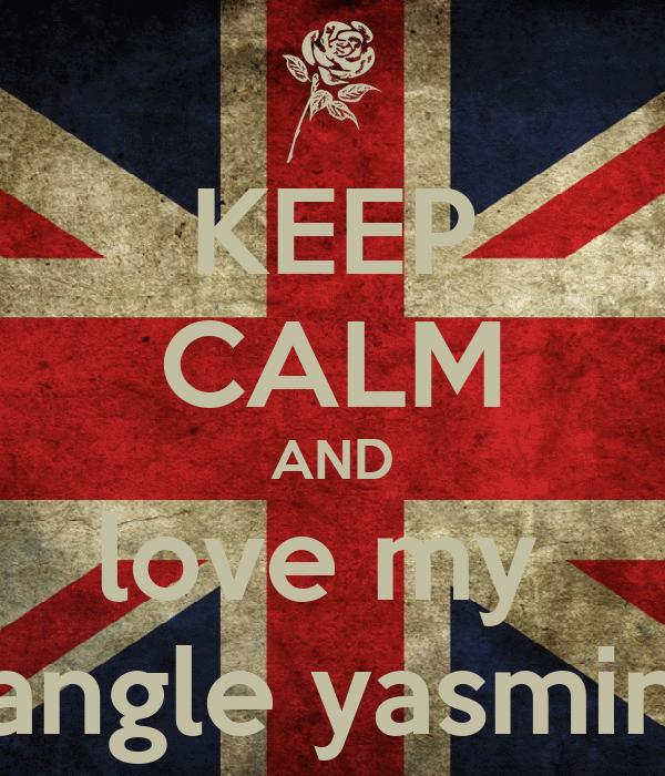 KEEP CALM AND love my  angle yasmin