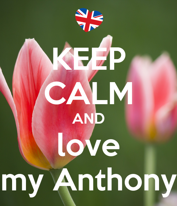 KEEP CALM AND love my Anthony
