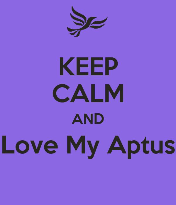KEEP CALM AND Love My Aptus