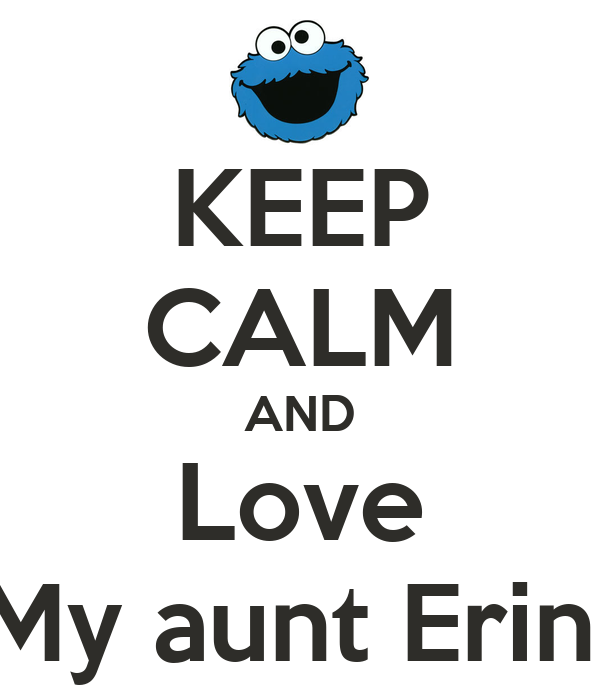 KEEP CALM AND Love My aunt Erin