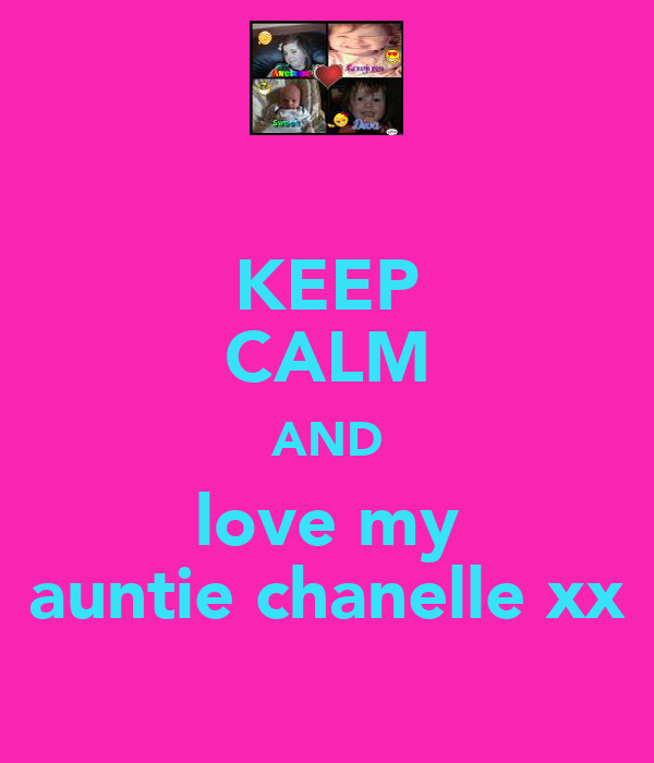 KEEP CALM AND love my auntie chanelle xx