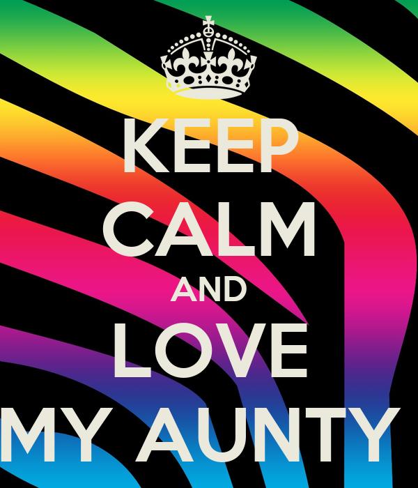 KEEP CALM AND LOVE MY AUNTY
