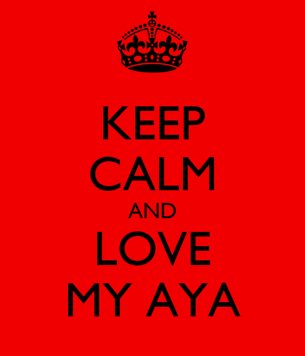 KEEP CALM AND LOVE MY AYA
